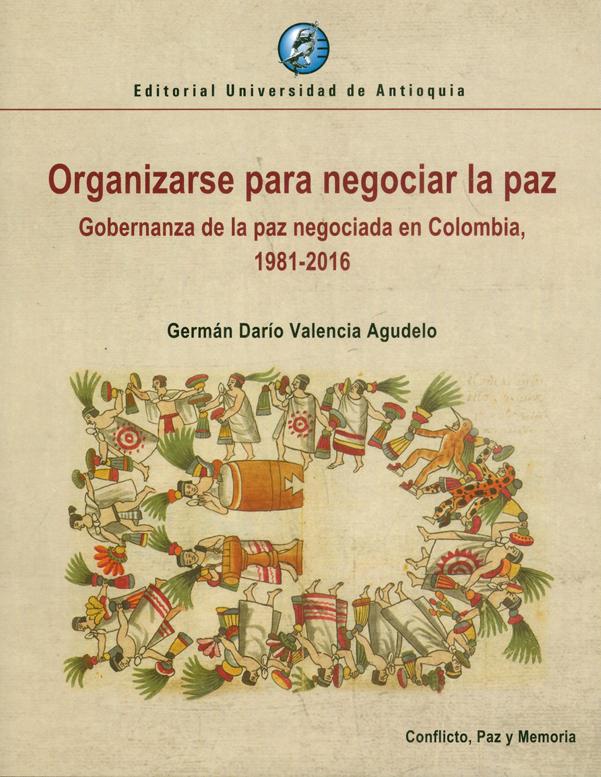 Organizarse para negociar la paz. Gobernanza de la paz negociada en Colombia, 1981-2019