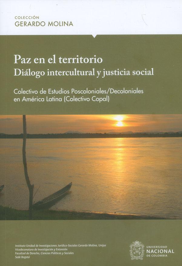 Paz en el territorio. Dialogo intercultural y justicia social. Colectivo de estudios poscoloniales/decoloniales en América Latina (Colectivo Copal)