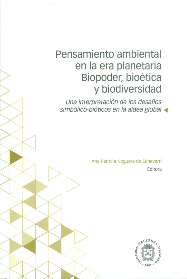 Pensamiento ambiental en la era planetaria Biopoder, bioética y biodiversidad. Una interpretación de los desafíos simbólico-bióticos-en la aldea global
