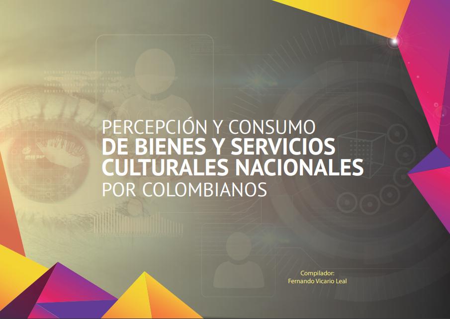 Percepción y consumo de bienes y servicios culturales nacionales por colombianos