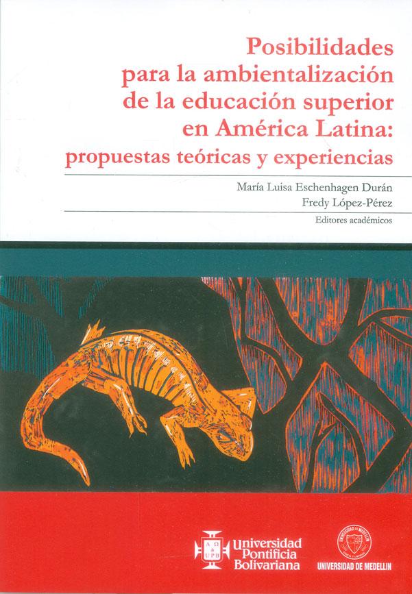 Posibilidades para la ambientalización de la educación superior en América Latina: propuestas teóricas y experiencias