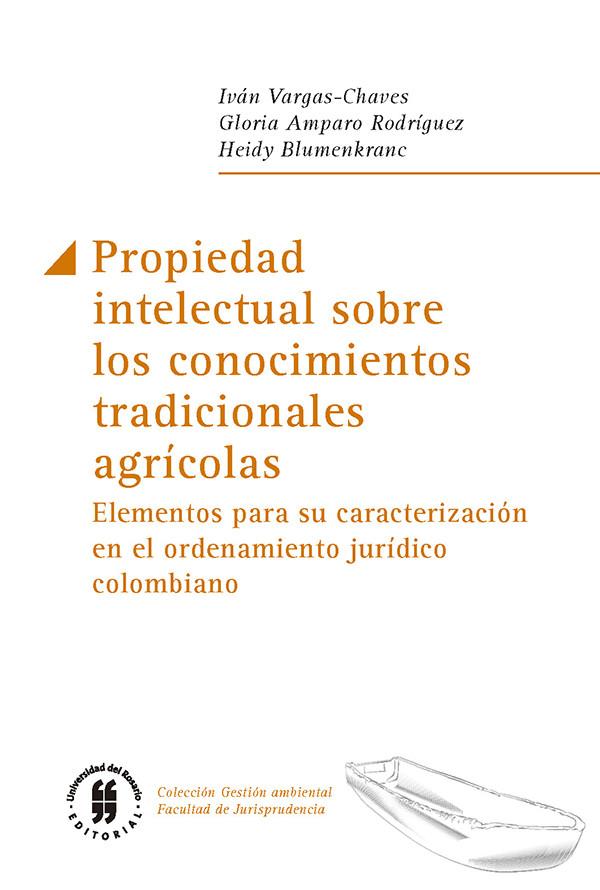 Propiedad intelectual sobre los conocimientos tradicionales agrícolas. Elementos para su caracterización en el ordenamiento jurídico colombiano