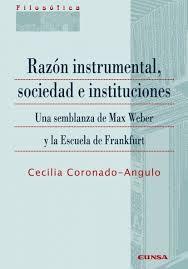 Razón Instrumental. Sociedad E Instituciones. Una Semblanza De Max Weber Y La Escuela De Frankfurt