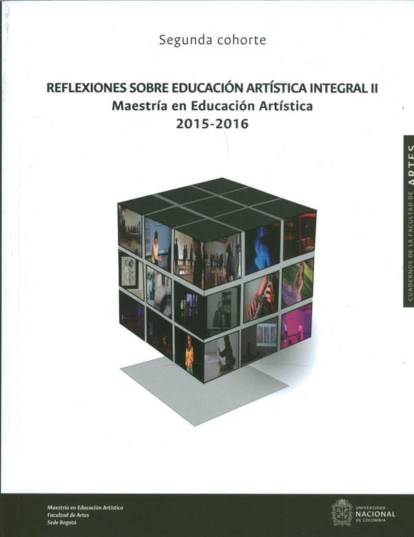 Reflexiones Sobre Educación Artística Integral II. Maestría en Educación Artística 2015-2016
