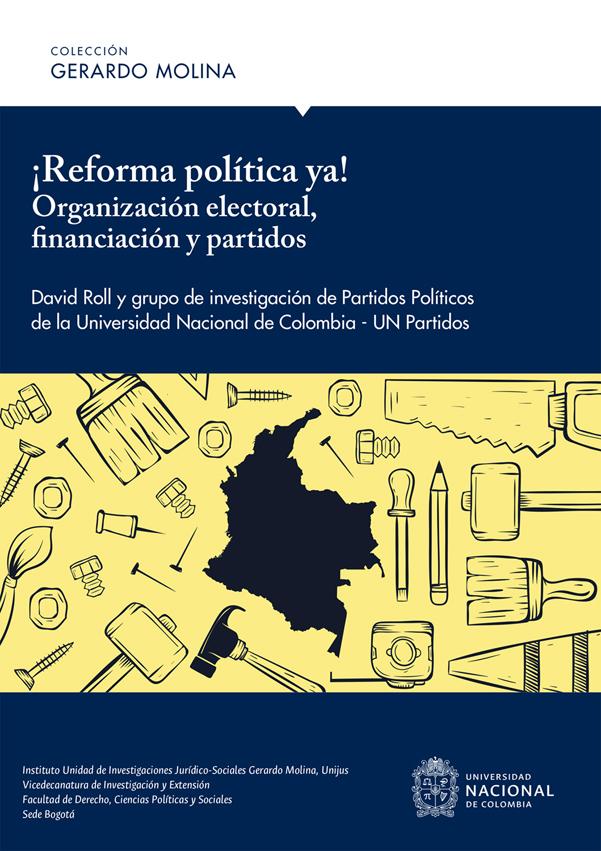 ¡Reforma política ya! Organización electoral, financiación y partidos. David Roll y grupo de investigación de partidos políticos de la Universidad Nacional de Colombia-UN Partidos