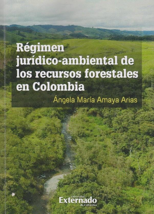 Régimen jurídico ambiental de los recursos forestales  en Colombia/ investigación