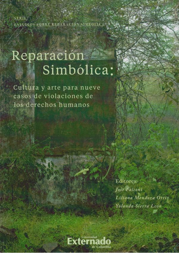 Reparación Simbólica: Cultura Y Arte Para Nueve Casos De Violaciones De Los Derechos Humanos