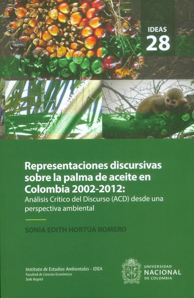 Representaciones discursivas sobre la palma de aceite en Colombia 2002-2012: Análisis crítico del discurso (ACD) desde una perspectiva ambiental