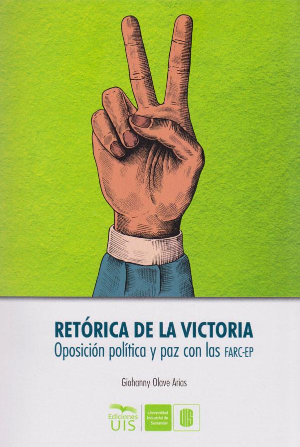 Retórica de la Victoria. Oposición política y paz con las FARC-EP