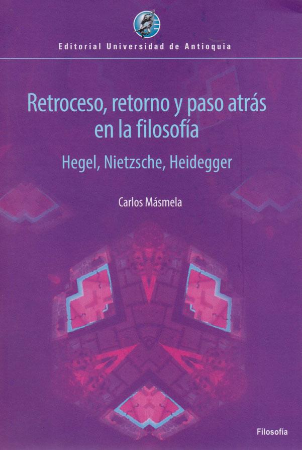 Retroceso, Retorno y Paso atrás en la Filosofía. Hegel, Nietzschee, Heidegger