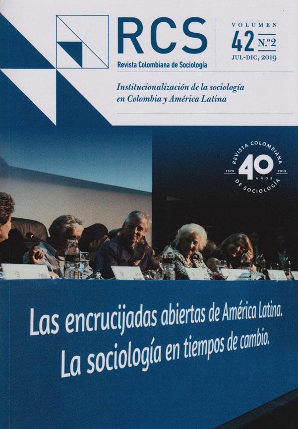 Revista Colombiana de Sociología Vol. 42 N.2. Intitucionalización de la Sociología en Colombia y América Latina. Jul-Dic,2019