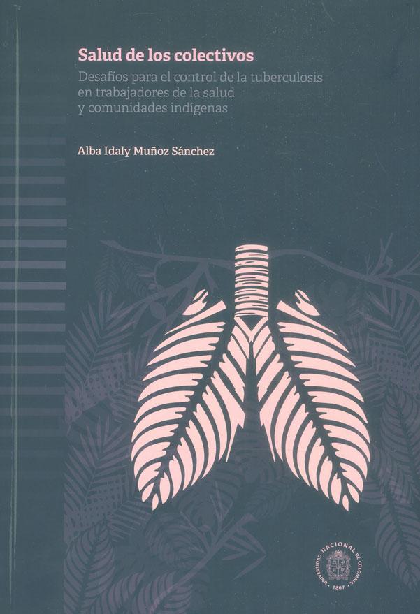 Salud de los colectivos. Desafíos para el control de la tuberculosis en trabajadores de la salud y comunidades indígenas