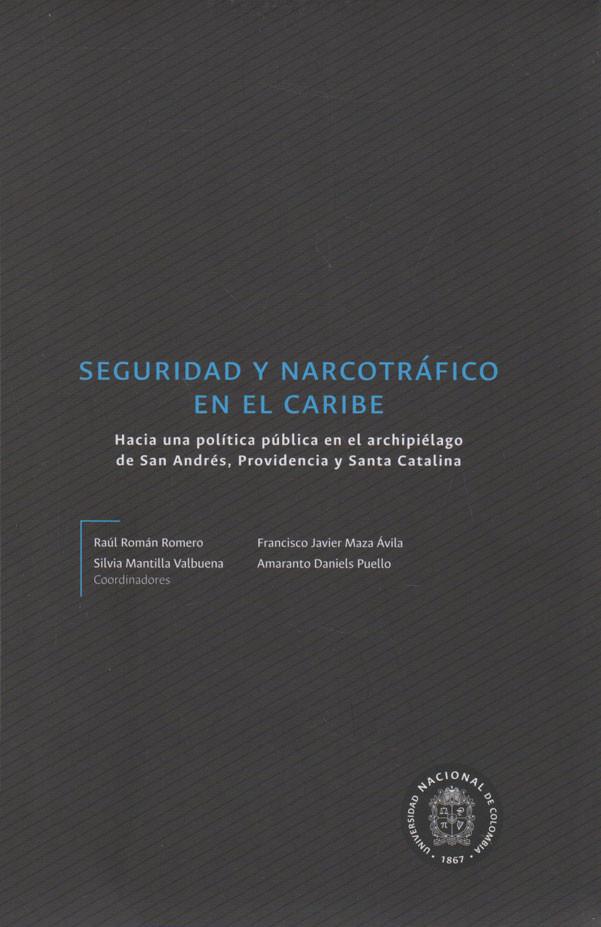 Seguridad y Narcotráfico en el Caribe. Hacia una política pública en el archipiélago de San Andrés, Providencia y Santa Catalina