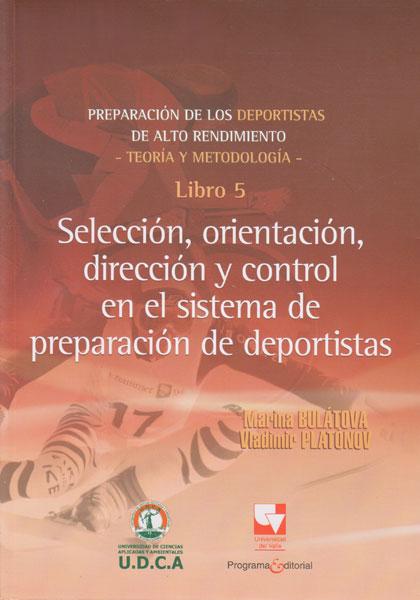 Preparación de los deportistas de alto rendimiento 5. Selección, orientación, dirección y control en el sistema de preparación de deportistas