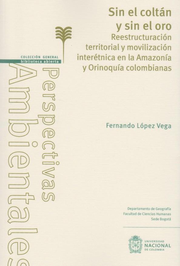 Sin El Coltán Y Sin El Oro. Reestructuración territorial y movilización interétnica en la Amazonia y Orinoquía colombianas