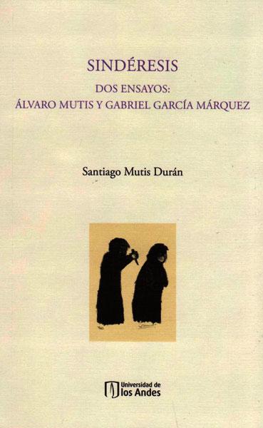 Sindéresis. Dos ensayos: Álvaro Mutis y Gabriel Garcia Márquez