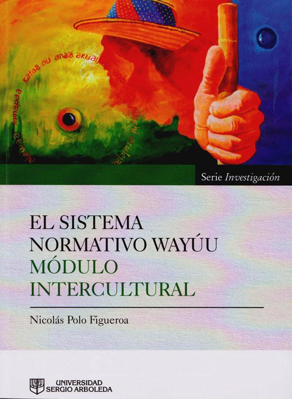 El Sistema Normativo Wayúu : Módulo Intercultural