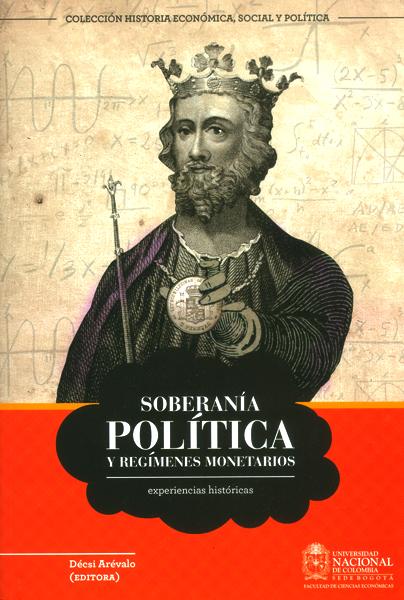 Soberanía política y regímenes monetarios. Experiencias históricas