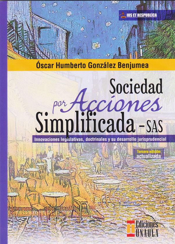 Sociedad Por Acciones Simplificada - SAS.   3ra. edición.  Actualizada. Innovaciones Legislativas, doctrinales y su desarrollo jurisprudencial.  Ius Et Respublica.