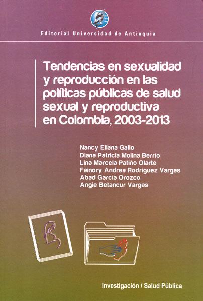 Tendencias en sexualidad y reproducción en las politicas públicas de la salud sexual y reproductiva en Colombia, 2003-2013
