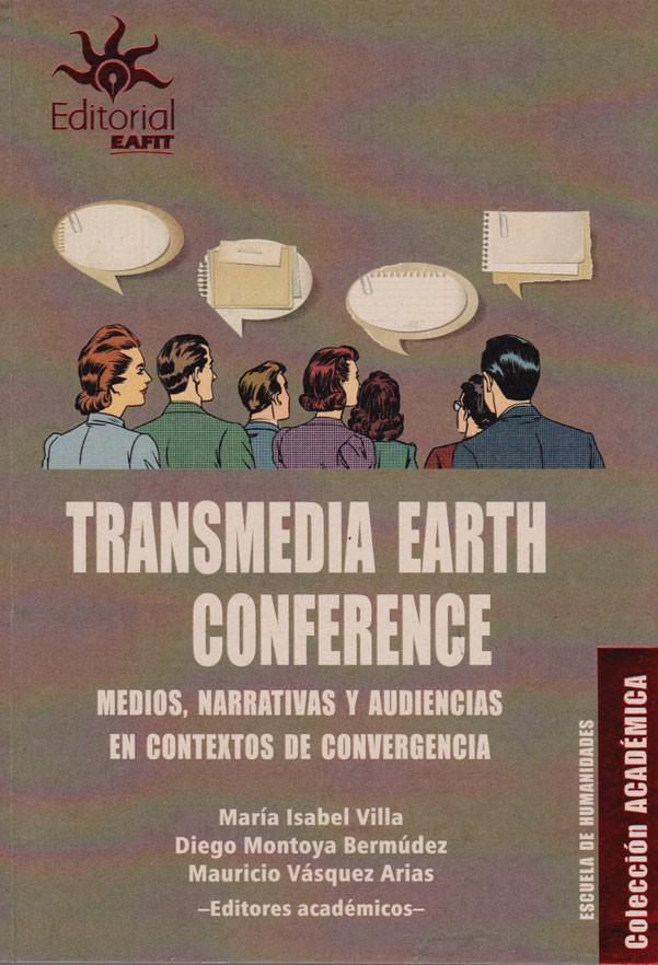 Transmedia Earth Conference. Medios Narrativas y Audiencias en Contextos de Convergencia