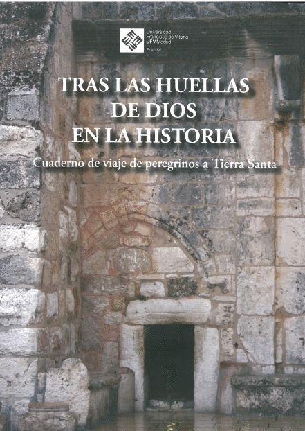 Tras Las Huellas De Dios En La Historia. Cuaderno De Viaje De Peregrinos A Tierra Santa