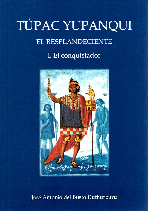 Túpac Yupanqui El Resplandeciente. Tomo I El Conquistador
