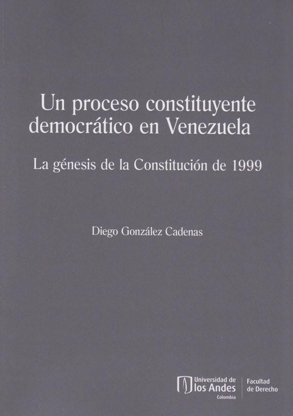 Un Proceso Constituyente Para Venezuela. La génesis de la constitución de 1999