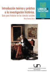 Introducción teórica y práctica a la investigación histórica. Guía para historiar en las ciencias sociales