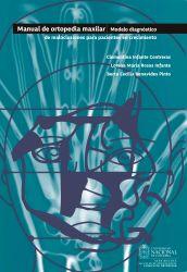 Manual de ortopedia maxilar. Modelo diagnóstico de maloclusiones para pacientes en crecimiento