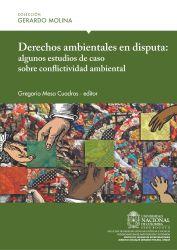 Derechos ambientales en disputa: algunos estudios de caso sobre conflictividad ambiental