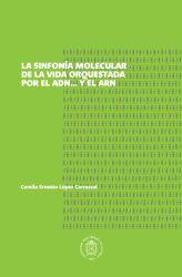 Sinfonía molecular de la vida orquestada por el ADN... y el ARN