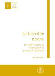 La horrible noche - El conflicto armado colombiano en perspectiva histórica