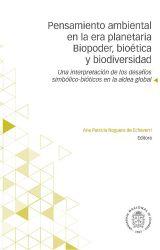 Pensamiento ambiental en la era planetaria. Biopoder, bioética y biodiversidad. Una interpretación de los desafíos simbólico-bióticos en la aldea global