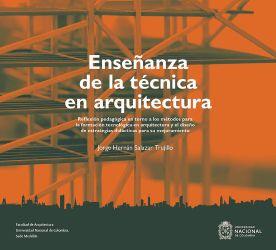 Enseñanza de la técnica en arquitectura. Reflexión pedagógica en torno a los métodos para la formación tecnológica en arquitectura y el diseño de estrategias didácticas para su mejoramiento