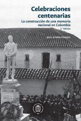 Celebraciones centenarias. La construcción de una memoria nacional en Colombia