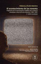 Violencia y ficción televisiva. El acontecimiento de los noventa. Imaginarios de la representación mediática de la violencia colombiana: series de ficción televisiva (1989-1999)