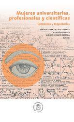 Mujeres universitarias, profesionales y científicas. Contexto y trayectorias