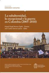 La subalternidad, lo excepcional y la guerra en Colombia (2005-2010)