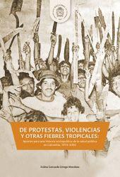 DE PROTESTAS, VIOLENCIAS Y OTRAS FIEBRES TROPICALES:. Aportes para una historia sociopolítica de la salud pública en Colombia, 1974-2004