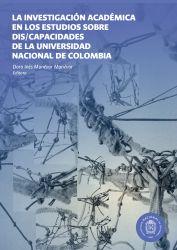 La investigación académica en los estudios sobre dis/capacidades. de la Universidad Nacional de Colombia