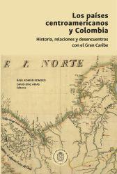 Los países centroamericanos y Colombia: historia, relaciones y desencuentros