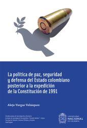 La política de paz, seguridad y defensa del Estado colombiano posterior a la expedición de la Constitución de 1991
