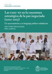 Las Farc-EP en la coyuntura estratégica de la paz negociada (2010-2017). Un acercamiento a su lenguaje político subalterno