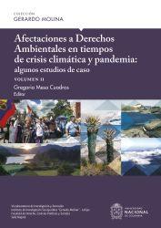 Afectaciones a Derechos Ambientales en tiempos de crisis climática y pandemia: algunos estudios de caso, volumen II