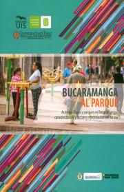 Bucaramanga al parque. Actividad física y parques en Bucaramanga, caracterización y factores relacionados con su uso