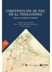 Construcción de Paz en el Posacuerdo. Avances, Tensiones y Desafíos