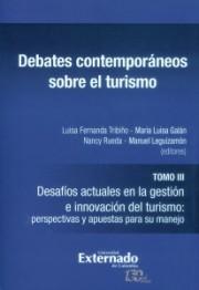 Debates contemporáneos sobre el turismo tomo III.Desafíos actuales en la gestión e innovación del turismo: perspectivas y apuestas para su manejo