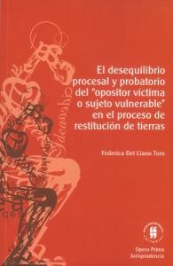 """El desequilibrio procesal y probatorio del  """"opositor víctima o sujeta vulnerable """" en el proceso de restitución de tierras"""