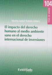 El Impacto Del Derecho Humano Al Medio Ambiente Sano En El Derecho Internacional De Inversiones. Tesis de Grado 104